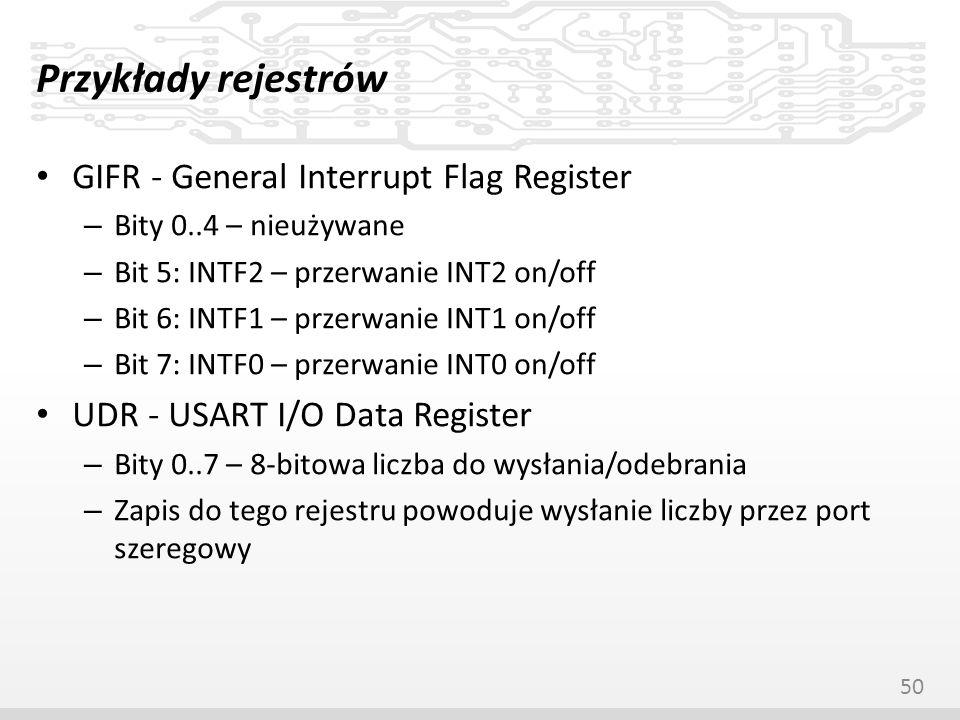 Przykłady rejestrów GIFR - General Interrupt Flag Register – Bity 0..4 – nieużywane – Bit 5: INTF2 – przerwanie INT2 on/off – Bit 6: INTF1 – przerwani