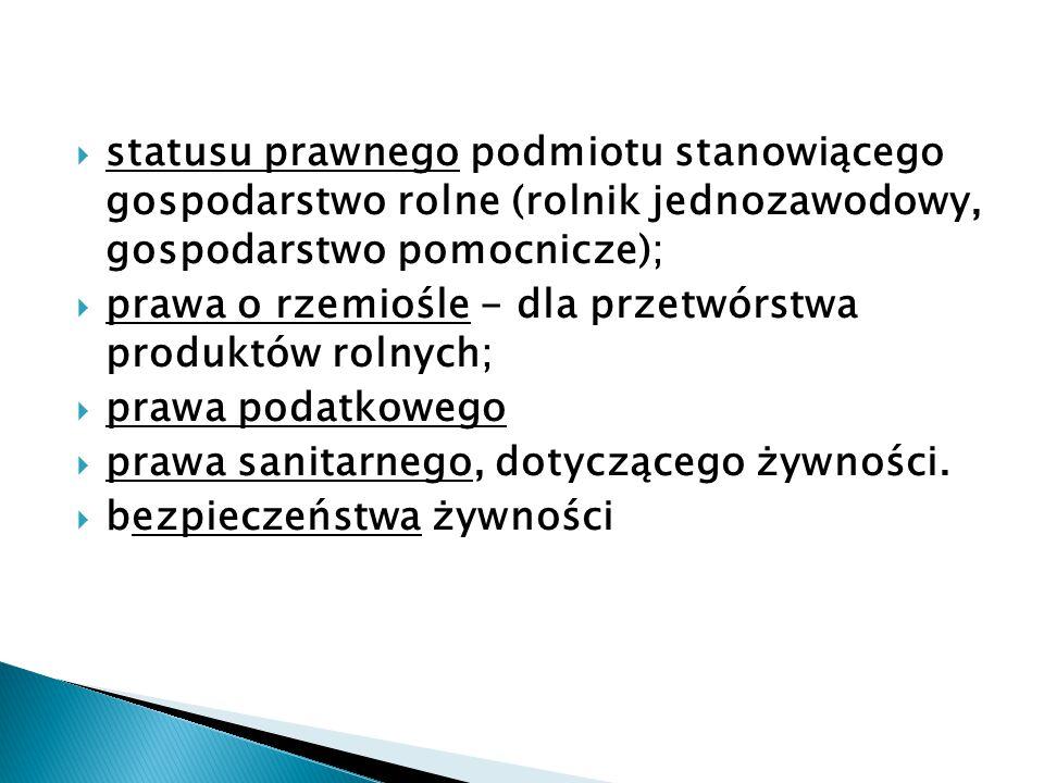  statusu prawnego podmiotu stanowiącego gospodarstwo rolne (rolnik jednozawodowy, gospodarstwo pomocnicze);  prawa o rzemiośle - dla przetwórstwa pr