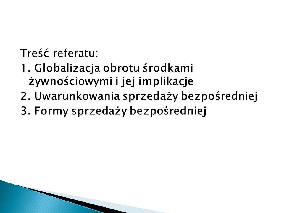 Treść referatu: 1. Globalizacja obrotu środkami żywnościowymi i jej implikacje 2. Uwarunkowania sprzedaży bezpośredniej 3. Formy sprzedaży bezpośredni