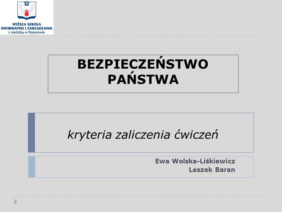 BEZPIECZEŃSTWO PAŃSTWA kryteria zaliczenia ćwiczeń Ewa Wolska-Liśkiewicz Leszek Baran