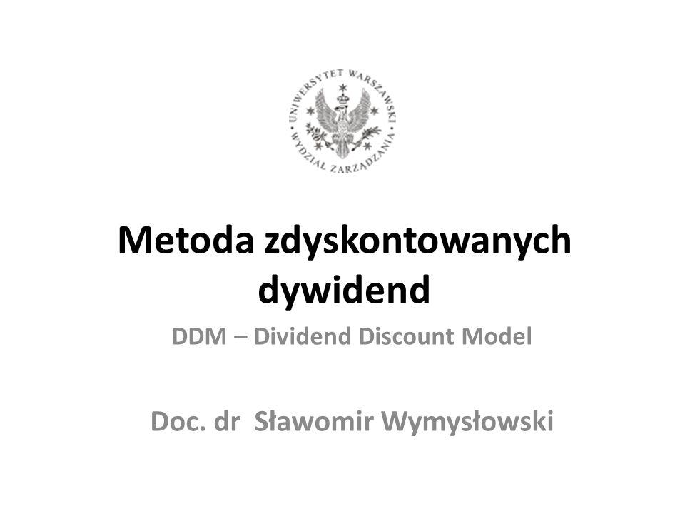 Metoda zdyskontowanych dywidend DDM – Dividend Discount Model Doc. dr Sławomir Wymysłowski
