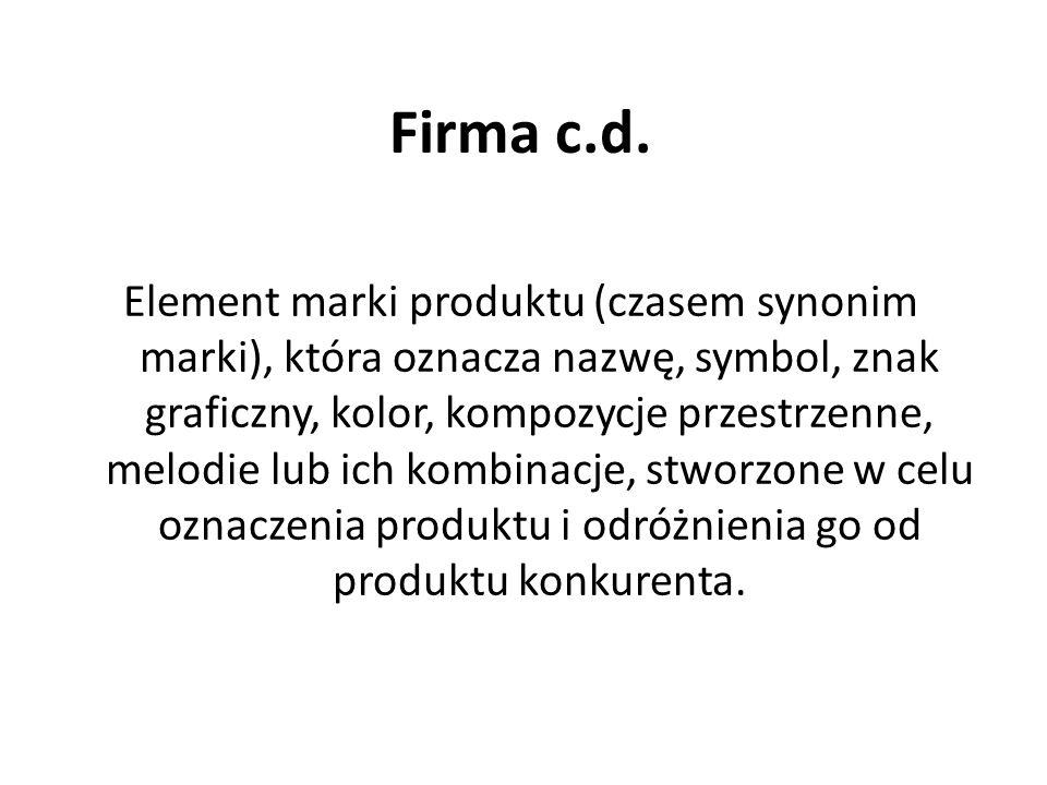 Firma c.d. Element marki produktu (czasem synonim marki), która oznacza nazwę, symbol, znak graficzny, kolor, kompozycje przestrzenne, melodie lub ich