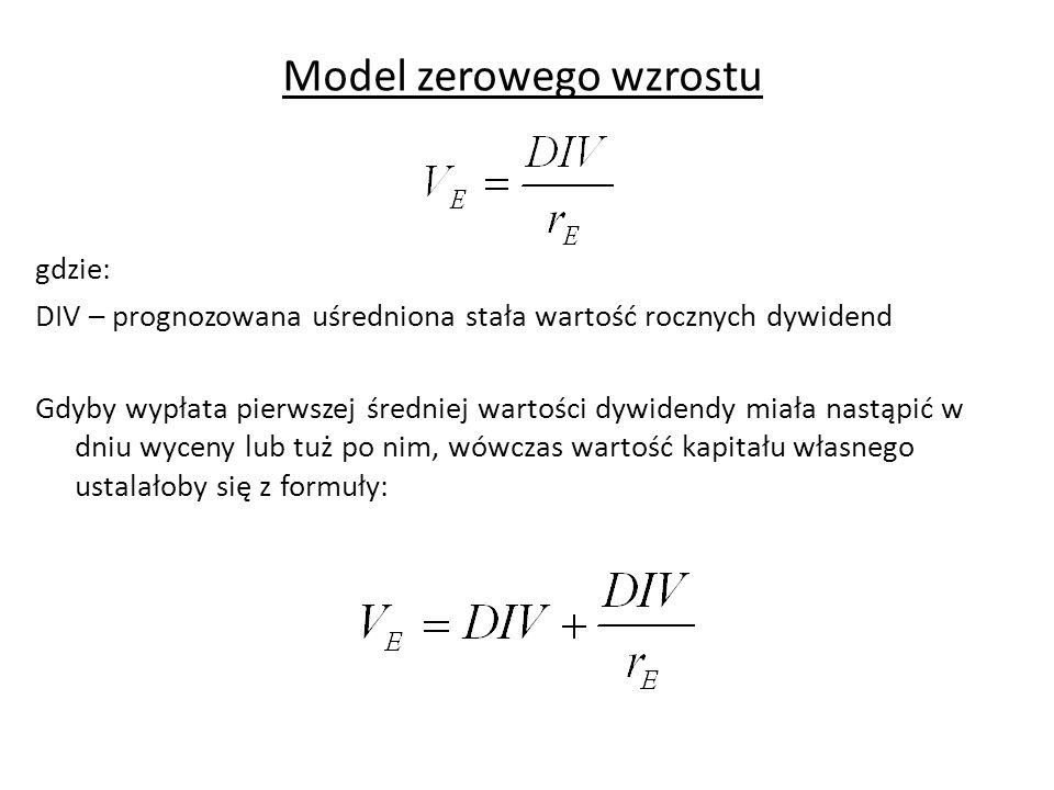 Model zerowego wzrostu gdzie: DIV – prognozowana uśredniona stała wartość rocznych dywidend Gdyby wypłata pierwszej średniej wartości dywidendy miała