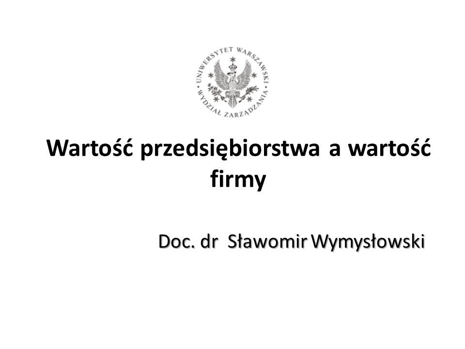 Wartość przedsiębiorstwa a wartość firmy Doc. dr Sławomir Wymysłowski