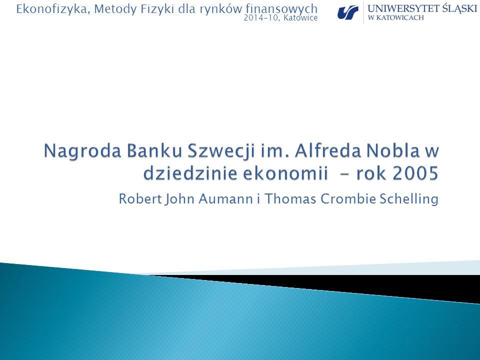 Robert John Aumann i Thomas Crombie Schelling Ekonofizyka, Metody Fizyki dla rynków finansowych 2014-10, Katowice
