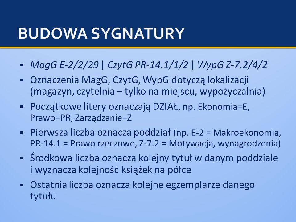  MagG E-2/2/29 | CzytG PR-14.1/1/2 | WypG Z-7.2/4/2  Oznaczenia MagG, CzytG, WypG dotyczą lokalizacji (magazyn, czytelnia – tylko na miejscu, wypożyczalnia)  Początkowe litery oznaczają DZIAŁ, np.