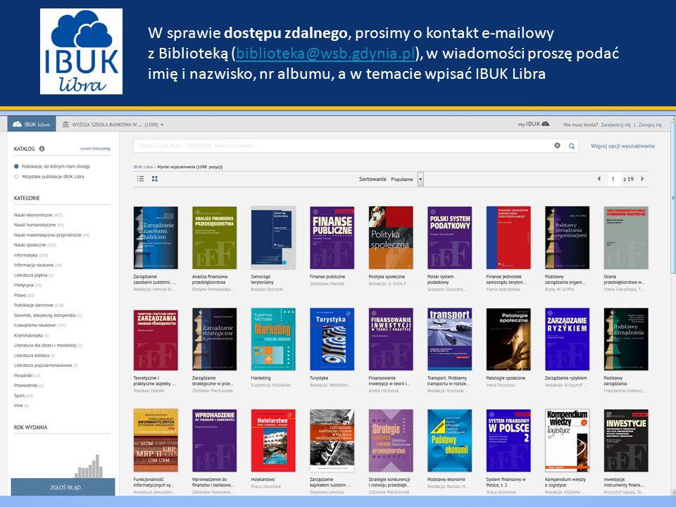  IBUK Libra W sprawie dostępu zdalnego, prosimy o kontakt e-mailowy z Biblioteką (biblioteka@wsb.gdynia.pl), w wiadomości proszę podać imię i nazwisko, nr albumu, a w temacie wpisać IBUK Librabiblioteka@wsb.gdynia.pl