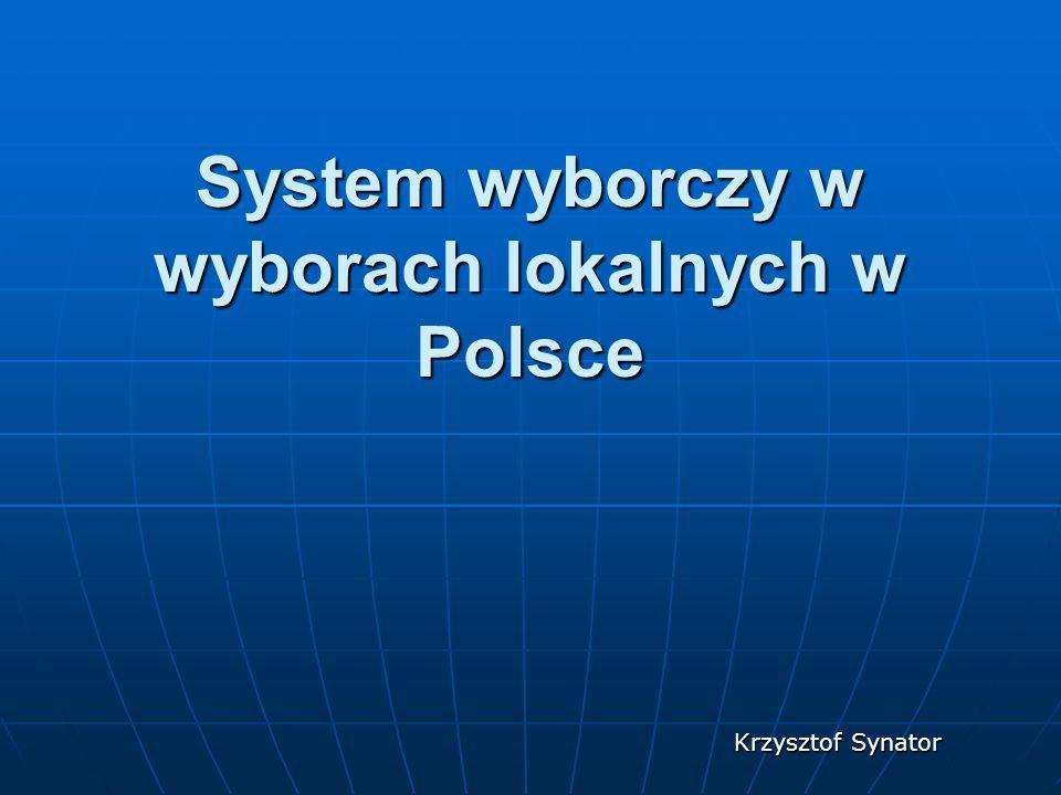 System wyborczy w wyborach lokalnych w Polsce Krzysztof Synator
