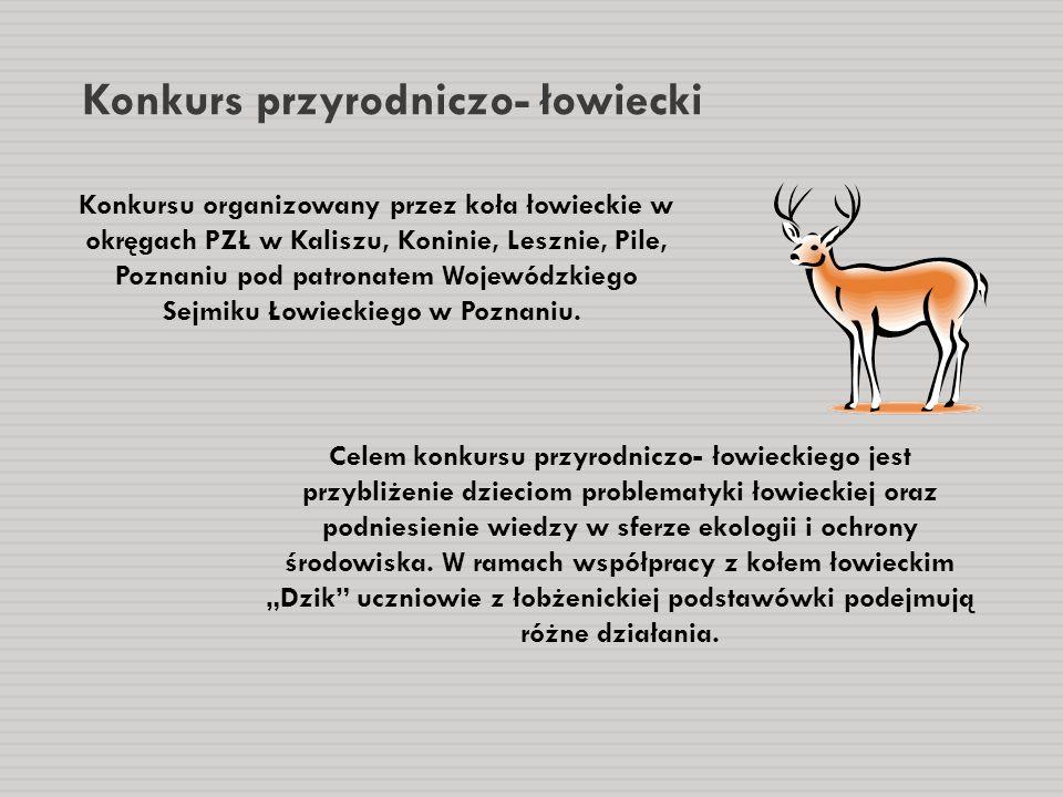Konkurs przyrodniczo- łowiecki Konkursu organizowany przez koła łowieckie w okręgach PZŁ w Kaliszu, Koninie, Lesznie, Pile, Poznaniu pod patronatem Wo