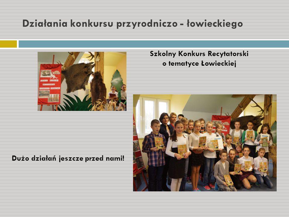 Działania konkursu przyrodniczo - łowieckiego Szkolny Konkurs Recytatorski o tematyce Łowieckiej Dużo działań jeszcze przed nami!