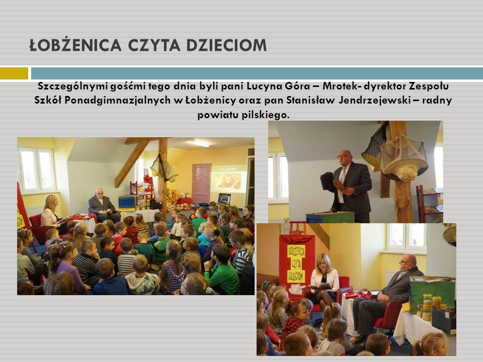 ŁOBŻENICA CZYTA DZIECIOM Szczególnymi gośćmi tego dnia byli pani Lucyna Góra – Mrotek- dyrektor Zespołu Szkół Ponadgimnazjalnych w Łobżenicy oraz pan