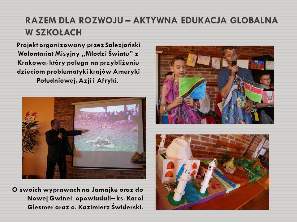 """RAZEM DLA ROZWOJU – AKTYWNA EDUKACJA GLOBALNA W SZKOŁACH Projekt organizowany przez Salezjański Wolontariat Misyjny """"Młodzi Światu"""" z Krakowa, który p"""