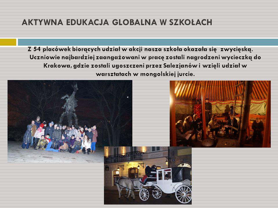 AKTYWNA EDUKACJA GLOBALNA W SZKOŁACH Z 54 placówek biorących udział w akcji nasza szkoła okazała się zwycięską. Uczniowie najbardziej zaangażowani w p