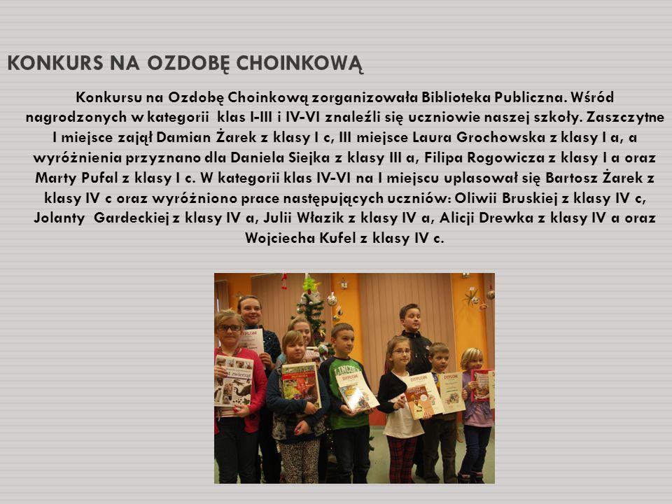KONKURS NA OZDOBĘ CHOINKOWĄ Konkursu na Ozdobę Choinkową zorganizowała Biblioteka Publiczna. Wśród nagrodzonych w kategorii klas I-III i IV-VI znaleźl
