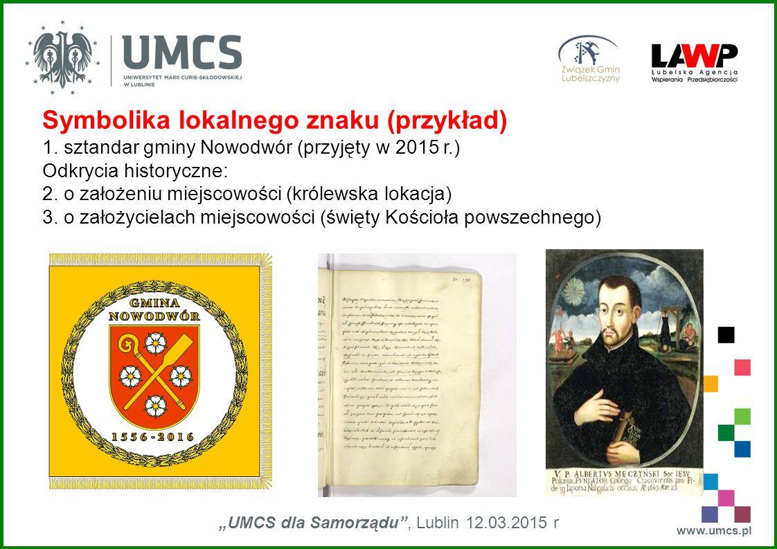 """www.umcs.pl """"UMCS dla Samorządu"""", Lublin 12.03.2015 r Symbolika lokalnego znaku (przykład) 1. sztandar gminy Nowodwór (przyjęty w 2015 r.) Odkrycia hi"""