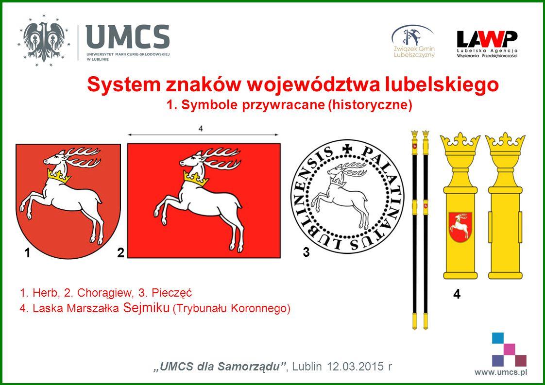 """www.umcs.pl """"UMCS dla Samorządu"""", Lublin 12.03.2015 r System znaków województwa lubelskiego 1. Symbole przywracane (historyczne) 1. Herb, 2. Chorągiew"""