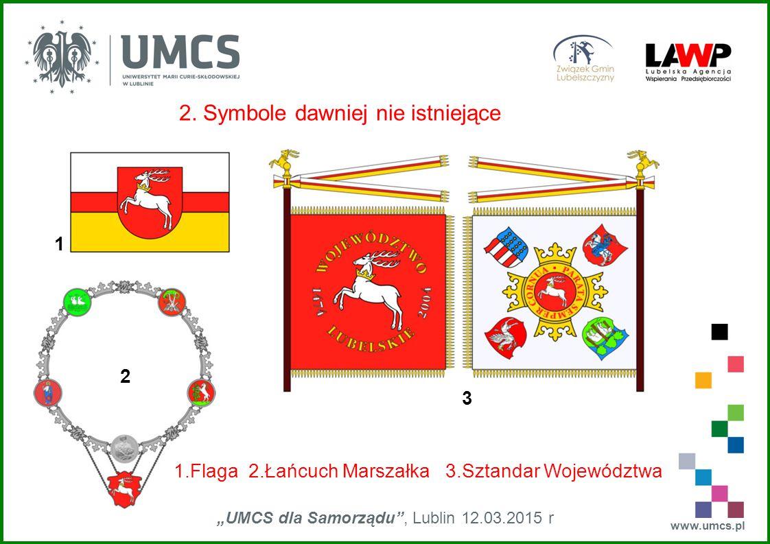 """www.umcs.pl """"UMCS dla Samorządu"""", Lublin 12.03.2015 r 2. Symbole dawniej nie istniejące 1 2 3 1.Flaga 2.Łańcuch Marszałka 3.Sztandar Województwa"""