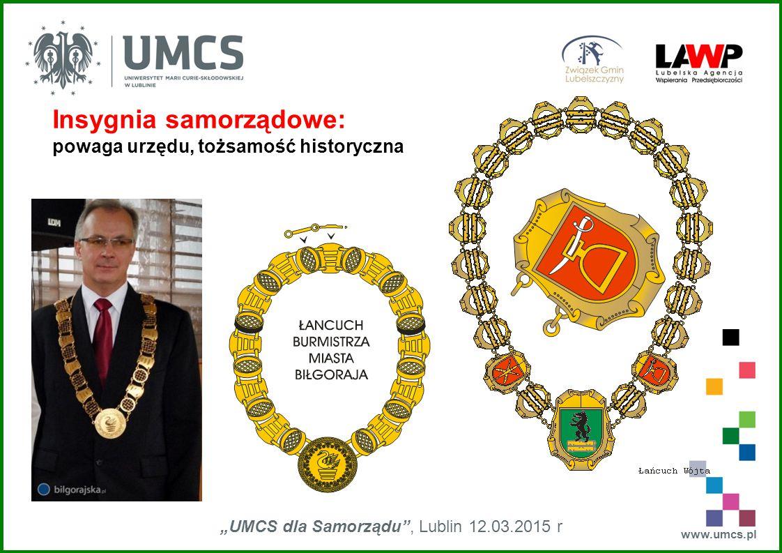 """www.umcs.pl """"UMCS dla Samorządu"""", Lublin 12.03.2015 r Insygnia samorządowe: powaga urzędu, tożsamość historyczna"""