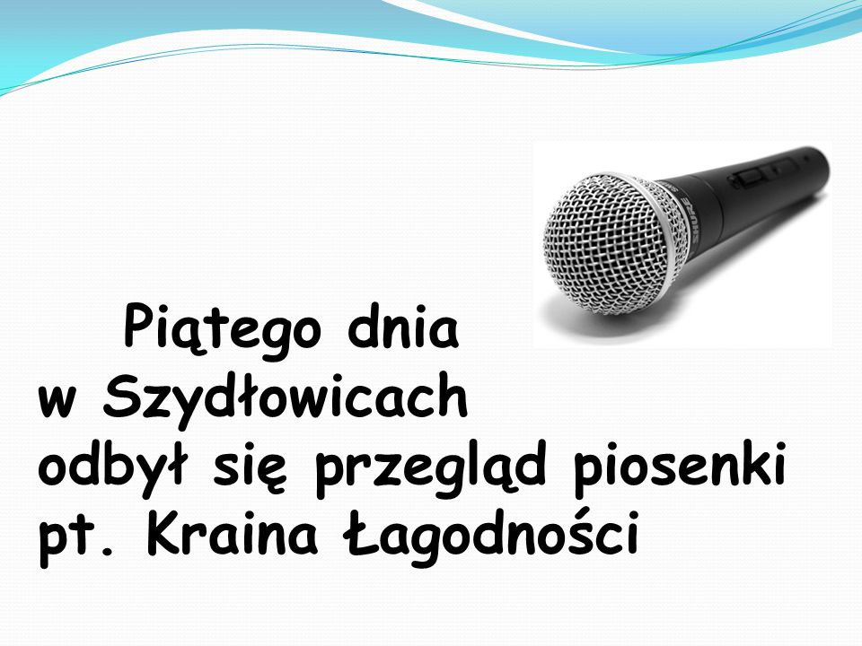 Piątego dnia w Szydłowicach odbył się przegląd piosenki pt. Kraina Łagodności