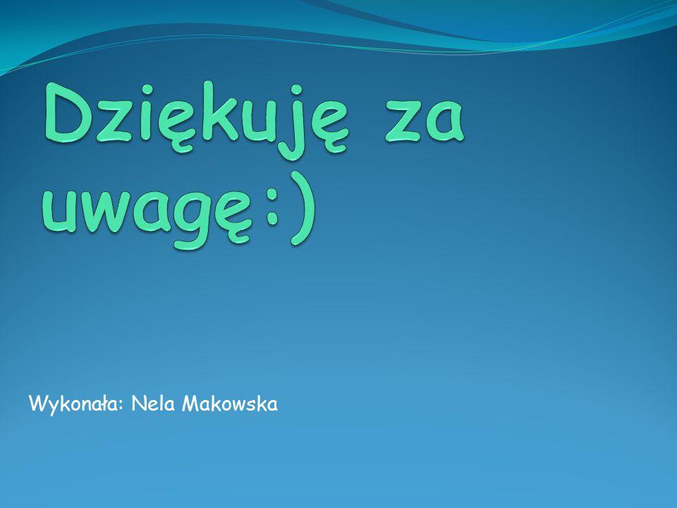 Wykonała: Nela Makowska