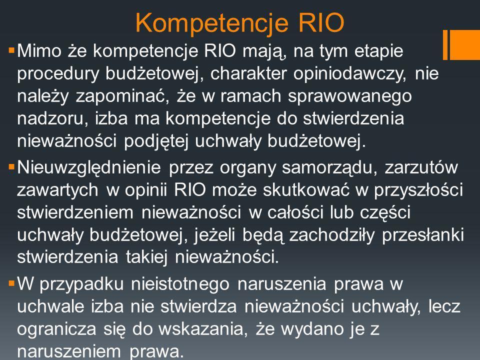 Kompetencje RIO  Mimo że kompetencje RIO mają, na tym etapie procedury budżetowej, charakter opiniodawczy, nie należy zapominać, że w ramach sprawowa