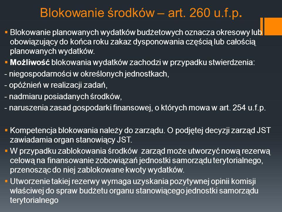 Blokowanie środków – art. 260 u.f.p.  Blokowanie planowanych wydatków budżetowych oznacza okresowy lub obowiązujący do końca roku zakaz dysponowania