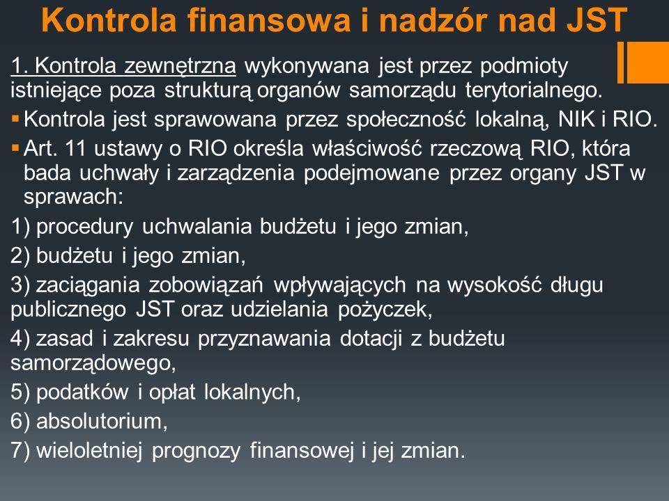 Kontrola finansowa i nadzór nad JST 1. Kontrola zewnętrzna wykonywana jest przez podmioty istniejące poza strukturą organów samorządu terytorialnego.