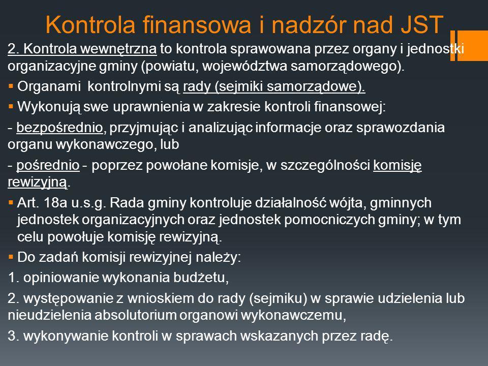 Kontrola finansowa i nadzór nad JST 2. Kontrola wewnętrzna to kontrola sprawowana przez organy i jednostki organizacyjne gminy (powiatu, województwa s