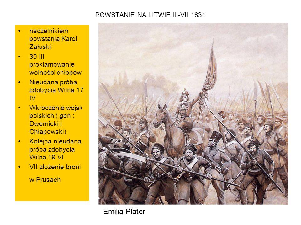 POWSTANIE NA LITWIE III-VII 1831 naczelnikiem powstania Karol Załuski 30 III proklamowanie wolności chłopów Nieudana próba zdobycia Wilna 17 IV Wkrocz