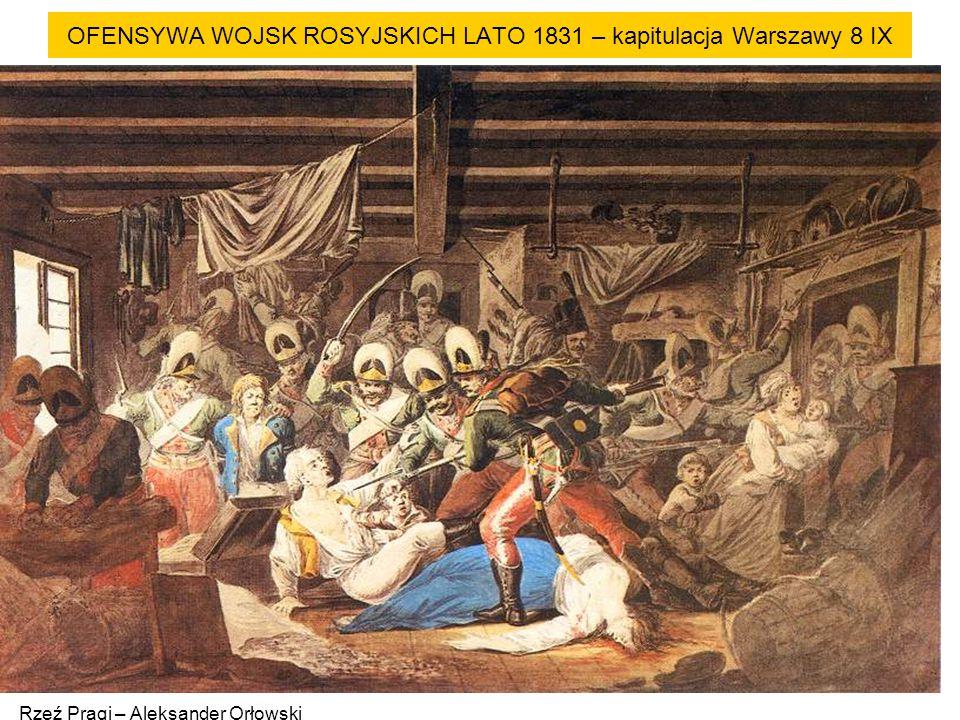OFENSYWA WOJSK ROSYJSKICH LATO 1831 – kapitulacja Warszawy 8 IX Rzeź Pragi – Aleksander Orłowski