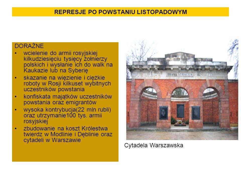 REPRESJE PO POWSTANIU LISTOPADOWYM DORAŹNE wcielenie do armii rosyjskiej kilkudziesięciu tysięcy żołnierzy polskich i wysłanie ich do walk na Kaukazie