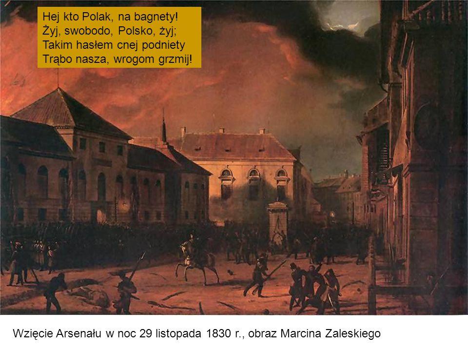 Wzięcie Arsenału w noc 29 listopada 1830 r., obraz Marcina Zaleskiego Hej kto Polak, na bagnety! Żyj, swobodo, Polsko, żyj; Takim hasłem cnej podniety