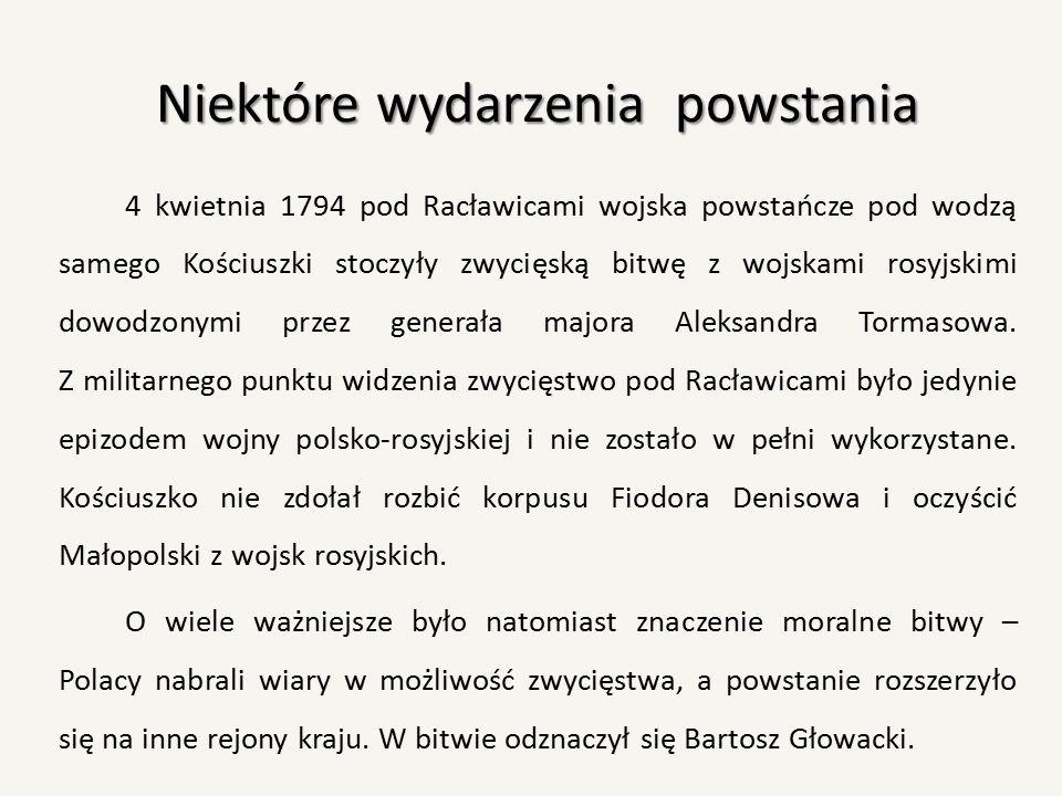 Niektóre wydarzenia powstania 4 kwietnia 1794 pod Racławicami wojska powstańcze pod wodzą samego Kościuszki stoczyły zwycięską bitwę z wojskami rosyjs