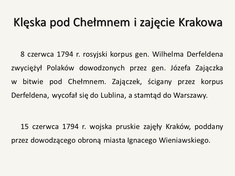 Klęska pod Chełmnem i zajęcie Krakowa 8 czerwca 1794 r. rosyjski korpus gen. Wilhelma Derfeldena zwyciężył Polaków dowodzonych przez gen. Józefa Zając
