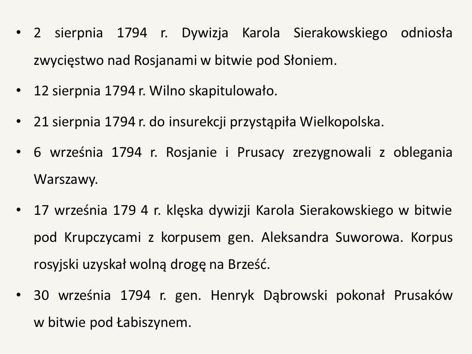 2 sierpnia 1794 r. Dywizja Karola Sierakowskiego odniosła zwycięstwo nad Rosjanami w bitwie pod Słoniem. 12 sierpnia 1794 r. Wilno skapitulowało. 21 s