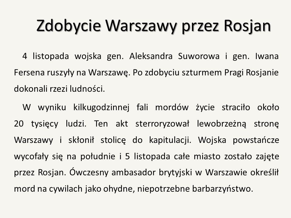 Zdobycie Warszawy przez Rosjan 4 listopada wojska gen. Aleksandra Suworowa i gen. Iwana Fersena ruszyły na Warszawę. Po zdobyciu szturmem Pragi Rosjan