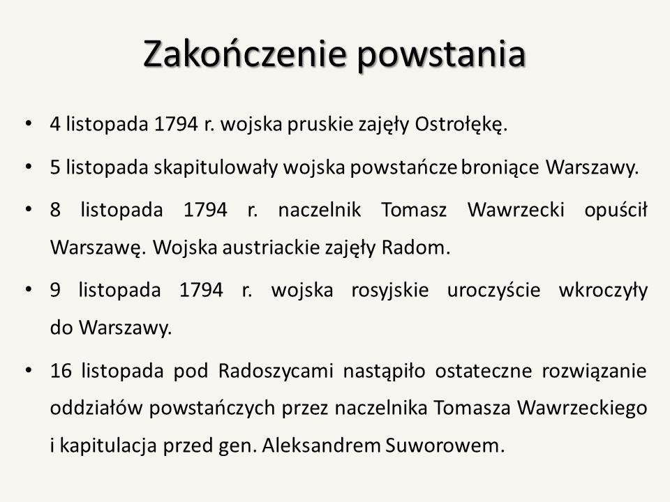 Zakończenie powstania 4 listopada 1794 r. wojska pruskie zajęły Ostrołękę. 5 listopada skapitulowały wojska powstańcze broniące Warszawy. 8 listopada