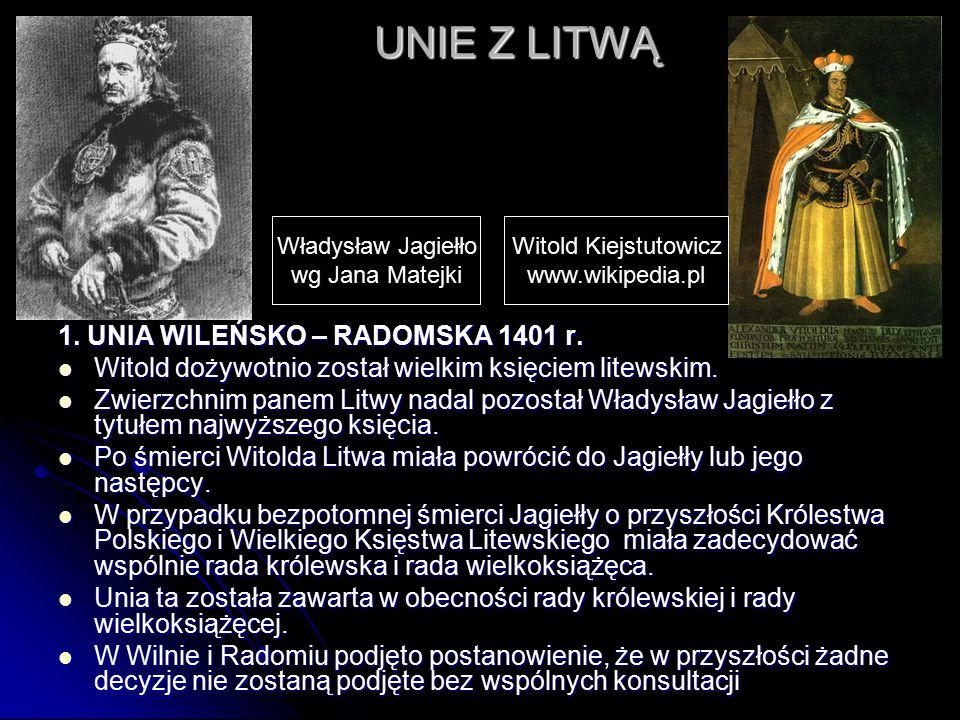 UNIE Z LITWĄ 1. UNIA WILEŃSKO – RADOMSKA 1401 r. Witold dożywotnio został wielkim księciem litewskim. Witold dożywotnio został wielkim księciem litews