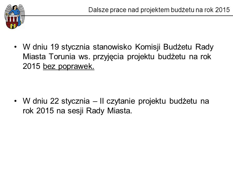 Dalsze prace nad projektem budżetu na rok 2015 W dniu 19 stycznia stanowisko Komisji Budżetu Rady Miasta Torunia ws. przyjęcia projektu budżetu na rok