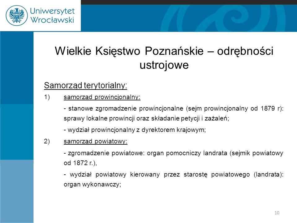 Wielkie Księstwo Poznańskie – odrębności ustrojowe Samorząd terytorialny: 1)samorząd prowincjonalny: - stanowe zgromadzenie prowincjonalne (sejm prowi