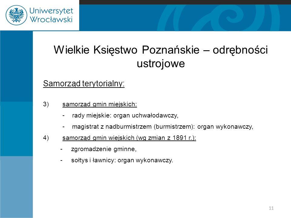 Wielkie Księstwo Poznańskie – odrębności ustrojowe Samorząd terytorialny: 3)samorząd gmin miejskich: - rady miejskie: organ uchwałodawczy, - magistrat