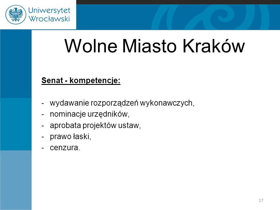 Wolne Miasto Kraków Senat - kompetencje: -wydawanie rozporządzeń wykonawczych, -nominacje urzędników, -aprobata projektów ustaw, -prawo łaski, -cenzur