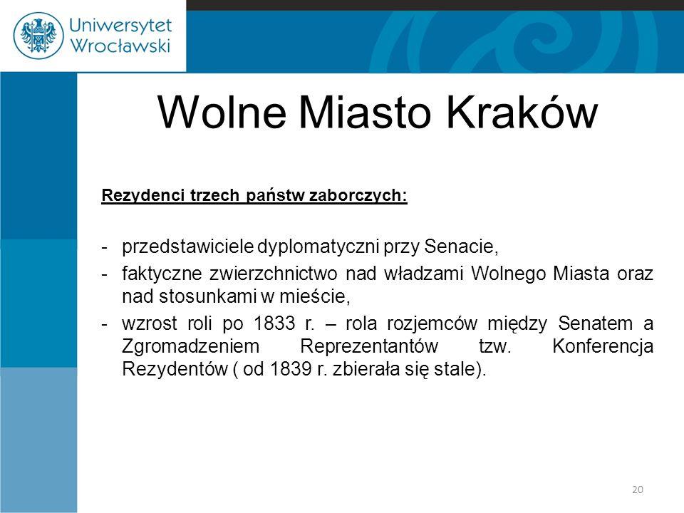 Wolne Miasto Kraków Rezydenci trzech państw zaborczych: -przedstawiciele dyplomatyczni przy Senacie, -faktyczne zwierzchnictwo nad władzami Wolnego Mi