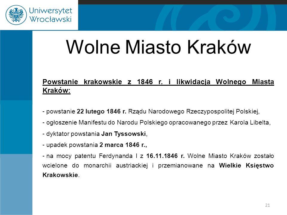 Wolne Miasto Kraków Powstanie krakowskie z 1846 r. i likwidacja Wolnego Miasta Kraków: - powstanie 22 lutego 1846 r. Rządu Narodowego Rzeczypospolitej