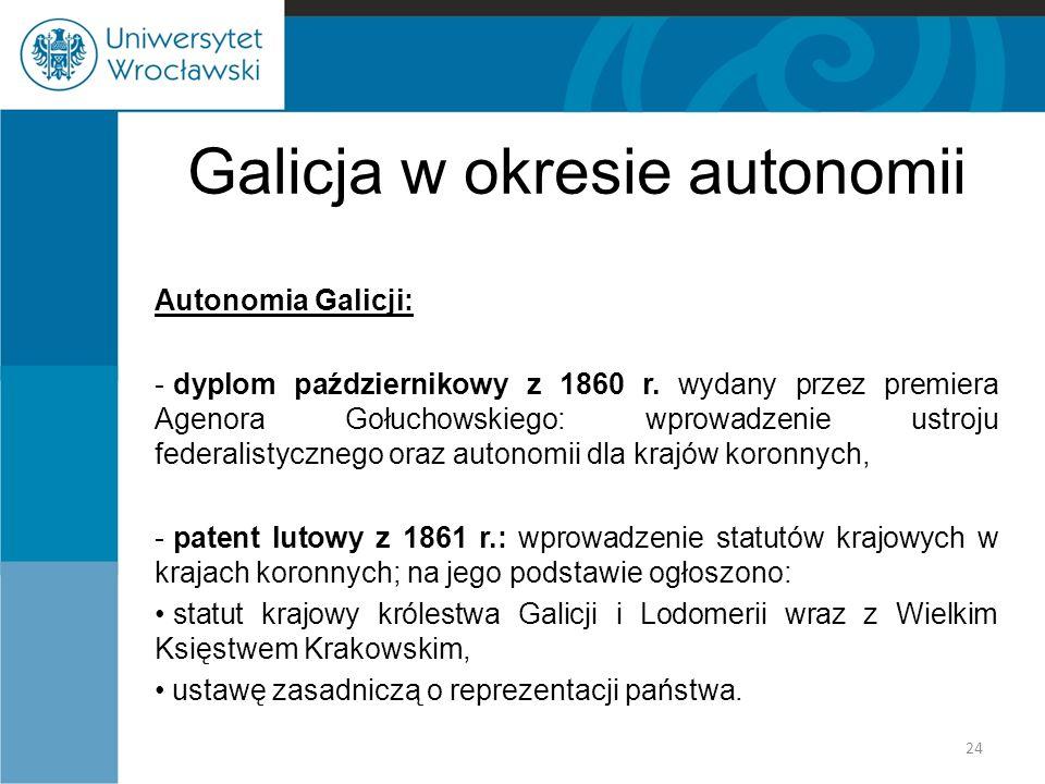 Galicja w okresie autonomii Autonomia Galicji: - dyplom październikowy z 1860 r. wydany przez premiera Agenora Gołuchowskiego: wprowadzenie ustroju fe