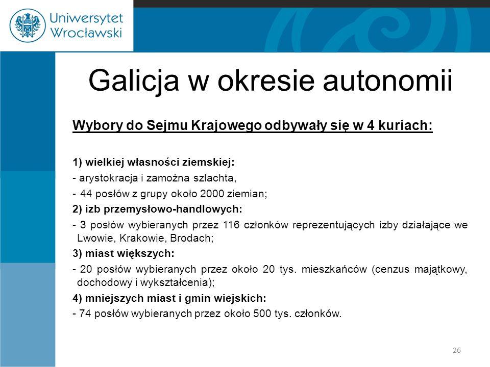 Galicja w okresie autonomii Wybory do Sejmu Krajowego odbywały się w 4 kuriach: 1) wielkiej własności ziemskiej: - arystokracja i zamożna szlachta, -