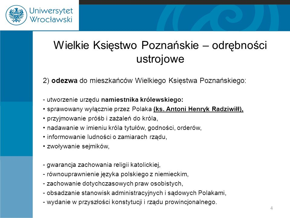 Wielkie Księstwo Poznańskie – odrębności ustrojowe 2) odezwa do mieszkańców Wielkiego Księstwa Poznańskiego: - utworzenie urzędu namiestnika królewskiego: sprawowany wyłącznie przez Polaka (ks.