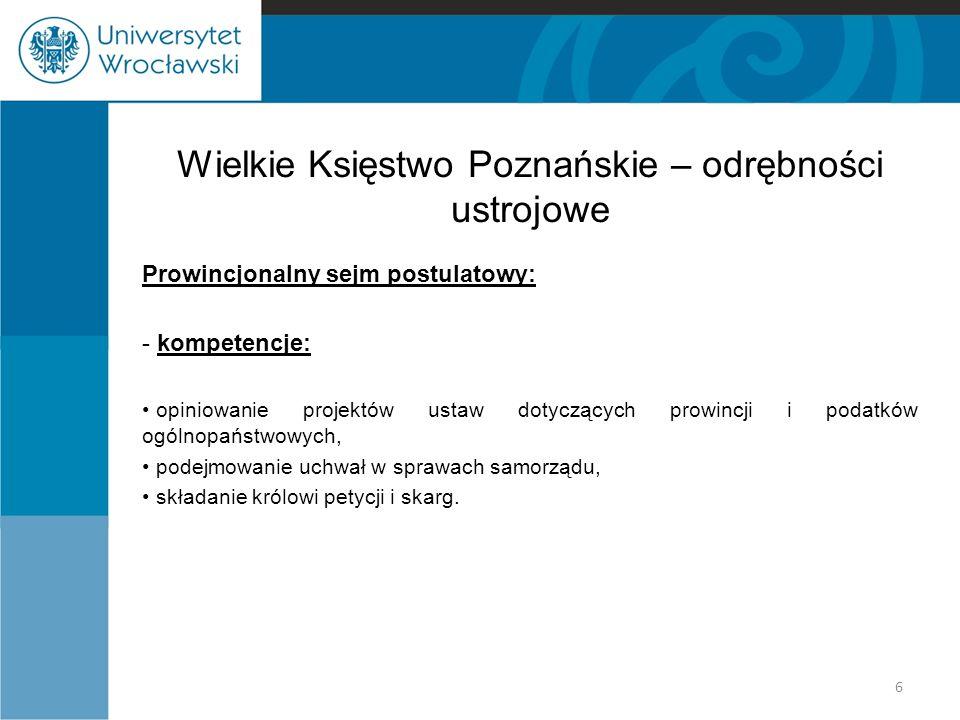 Wielkie Księstwo Poznańskie – odrębności ustrojowe Prowincjonalny sejm postulatowy: - kompetencje: opiniowanie projektów ustaw dotyczących prowincji i