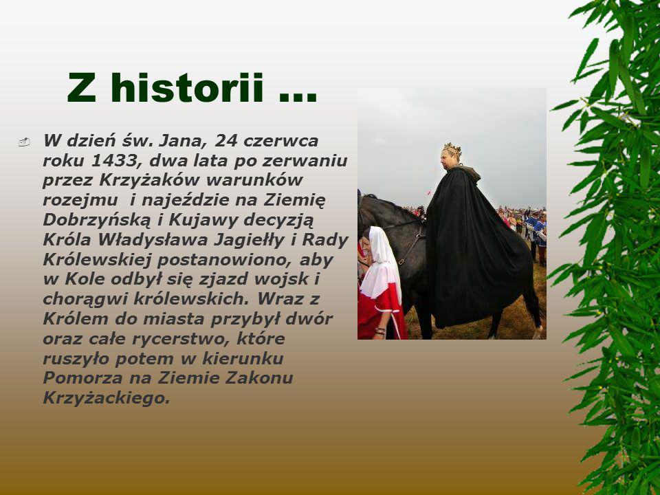Z historii...  W dzień św. Jana, 24 czerwca roku 1433, dwa lata po zerwaniu przez Krzyżaków warunków rozejmu i najeździe na Ziemię Dobrzyńską i Kujaw