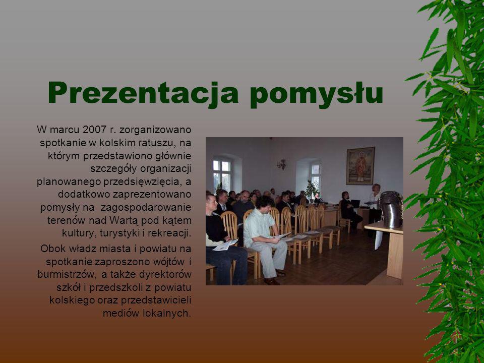 Prezentacja pomysłu W marcu 2007 r. zorganizowano spotkanie w kolskim ratuszu, na kt ó rym przedstawiono gł ó wnie szczeg ó ły organizacji planowanego